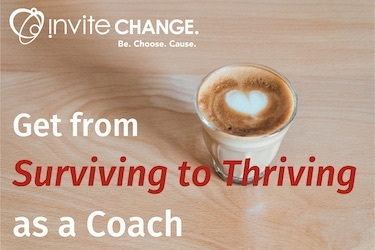 Get from Surviving to Thriving as a Coach