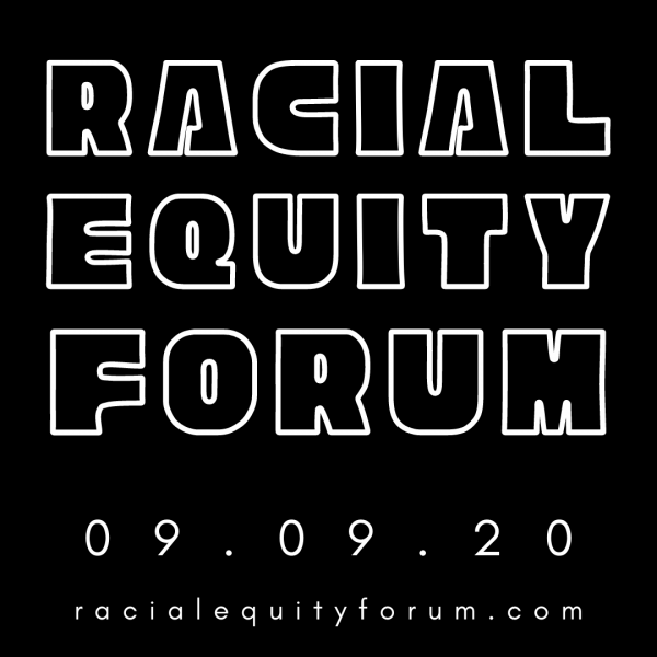 RACIAL EQUITY FORUM ANNOUNCED FOR SEPTEMBER 9th